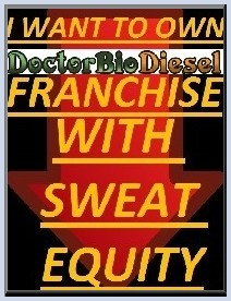 I want to own DoctorBioDiesel Franchise with sweat equity