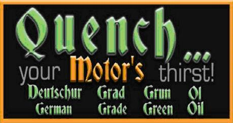 QUENCH! Your Motor's Thirst-Slime!-German Grade Green Lube